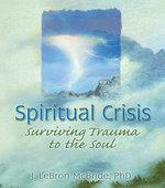 Spiritual Crisis : Surviving Trauma to the Soul - J Lebron Mcbride