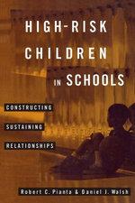 High-Risk Children In Schools : Constructing Sustaining Relationships - Robert Pianta