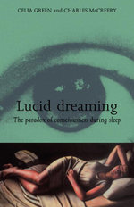 Lucid Dreaming : The Paradox of Consciousness During Sleep - Celia and McCreery Green