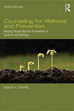 Counseling for Wellness and Prevention : Helping People Become Empowered in Systems and Settings - Robert K. Conyne
