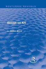 Essays on Art (Routledge Revivals) - A. Clutton-Brock