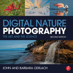 Digital Nature Photography : The Art and the Science - John and Barbara Gerlach