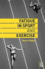 Fatigue in Sport and Exercise - Shaun Phillips