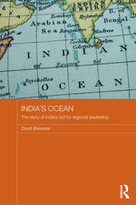 India's Ocean : The Story of India's Bid for Regional Leadership - David Brewster
