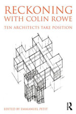 Reckoning with Colin Rowe : Ten Architects Take Position