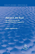 Petrarch the Poet (Routledge Revivals) : An Introduction to the 'Rerum Vulgarium Fragmenta' - Peter Hainsworth