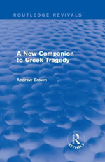 A New Companion to Greek Tragedy (Routledge Revivals) - Andrew Brown