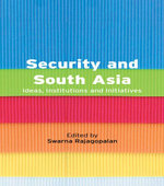 Security and South Asia : Ideas, Institutions and Initiatives