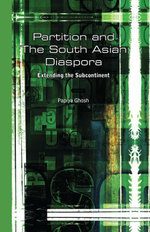 Partition and the South Asian Diaspora : Extending the Subcontinent - Papiya Ghosh