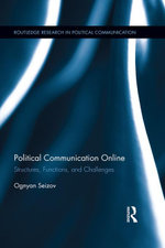 Political Communication Online : Structures, Functions, and Challenges - Ognyan Seizov