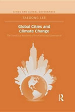 Global Cities and Climate Change : The Translocal Relations of Environmental Governance - Taedong Lee