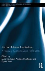 Tin and Global Capitalism, 1850-2000 : A History of