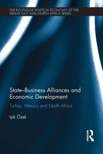State-Business Alliances and Economic Development : Turkey, Mexico and North Africa - Isik Özel