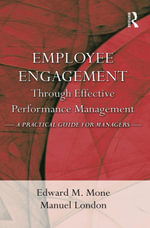 Employee Engagement Through Effective Performance Management : A Practical Guide for Managers - Edward M. Mone