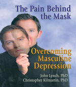 The Pain Behind the Mask : Overcoming Masculine Depression - John Lynch
