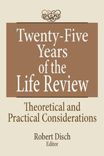 Twenty-Five Years of the Life Review : Theoretical and Practical Considerations - Robert Disch