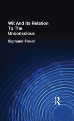 Wit And Its Relation To The Unconscious - Sigmund, Freud