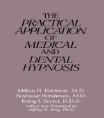 The Practical Application of Medical and Dental Hypnosis - Milton H. Erickson