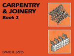 Carpentry and Joinery Book 2 - David R. Bates