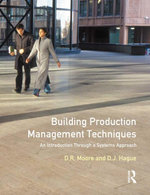 Building Production Management Techniques : An Introduction through a Systems Approach - David R. Moore