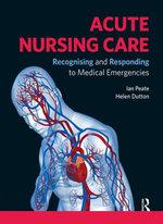 Acute Nursing Care : Recognising and Responding to Medical Emergencies - Ian Peate