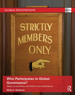 Who Participates in Global Governance? : States, bureaucracies, and NGOs in the United Nations - Molly Ruhlman