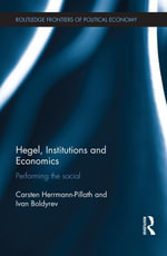 Hegel, Institutions and Economics : Performing the Social - Carsten Herrmann-Pillath