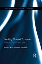 Revisiting Classical Economics : Studies in Long-Period Analysis - Heinz D. Kurz