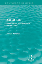 Age of Fear (Routledge Revivals) : Power Versus Principle in the War on Terror - Amitav Acharya