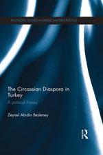 The Circassian Diaspora in Turkey : A Political History - Zeynel Abidin Besleney