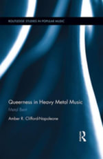 Queerness in Heavy Metal Music : Metal Bent - Amber R. Clifford-Napoleone