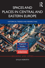 Spaces and Places in Central and Eastern Europe : Historical Trends and Perspectives - Gyula Horváth