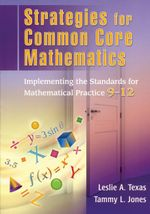 Strategies for Common Core Mathematics : Implementing the Standards for Mathematical Practice, 9-12 - Leslie Texas