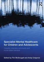 Specialist Mental Healthcare for Children and Adolescents : Hospital, Intensive Community and Home Based Services