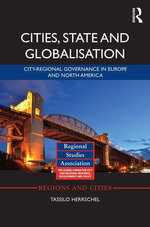 Cities, State and Globalization : City-Regional Governance in Europe and North America - Tassilo Herrschel