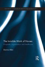 Nursing Orders : Nursing, Articulation Work and Health Service Delivery: Hospitals, Organisation and Healthcare - Davina Allen