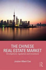 The Chinese Real Estate Market : Development, Regulation and Investment - Junjian Albert Cao