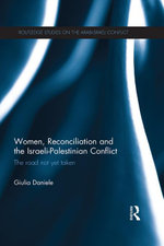 Women, Reconciliation and the Israeli-Palestinian Conflict : The Road Not Yet Taken - Giulia Daniele