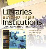 Libraries Beyond Their Institutions : Partnerships That Work - Rita Pellen