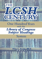 The LCSH Century : One Hundred Years with the Library of Congress Subject Headings System - Alva T. Stone