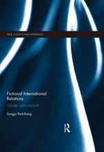 Fictional International Relations : Gender, Pain and Truth - Sungju Park-Kang