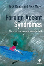 Foreign Accent Syndromes : The stories people have to tell - Jack Ryalls
