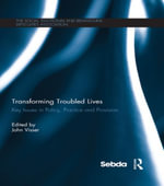 Transforming Troubled Lives : Key Issues in Policy, Practice and Provision - John Visser