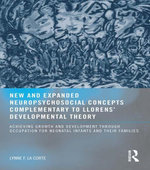 New and Expanded Neuropsychosocial Concepts Complementary to Llorens' Developmental Theory : Achieving Growth and Development through Occupation for Ne - Lynne F. LaCorte OTD MHS