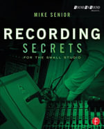 Recording Secrets for the Small Studio - Mike Senior