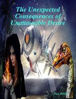 The Unexpected Consequences of Unattainable Desire - Roz White