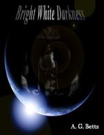 Bright White Darkness - A. G. Betts