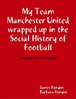 My Team Manchester United Wrapped Up In the Social History of Football - James Kenyon