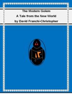 The Modern Golem : A Tale from the New World - David Franchi-Christopher