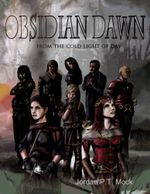 Obsidian Dawn : From the Cold Light of Day - Jordan P.T. Mock
